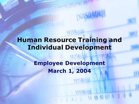 Human Resource Training and Individual Development Employee Development March 1, 2004.