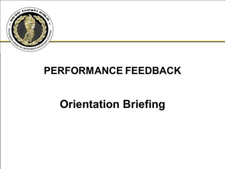 PERFORMANCE FEEDBACK Orientation Briefing.
