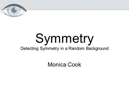 Symmetry Detecting Symmetry in a Random Background Monica Cook.