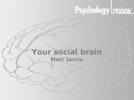 Your social brain Matt Jarvis. Your social brain Animal societies Primates are unique in the importance of friendships. Friendship helps with defence.