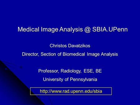 Medical Image SBIA.UPenn Christos Davatzikos Director, Section of Biomedical Image Analysis Professor, Radiology,