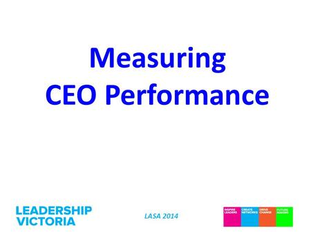 "LASA 2014 Measuring CEO Performance. LASA 2014 ""A better world through exceptional leadership."""