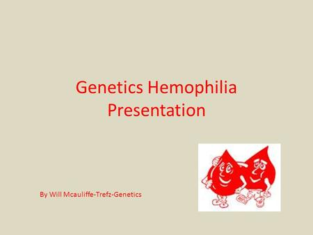 Genetics Hemophilia Presentation By Will Mcauliffe-Trefz-Genetics.