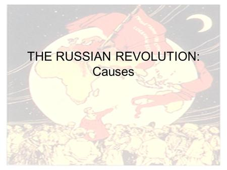 THE RUSSIAN REVOLUTION: Causes. LONG TERM CAUSES Russian Revolution.