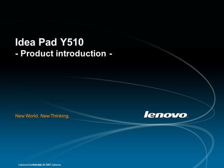 | © 2007 LenovoLenovo Confidential Idea Pad Y510 - Product introduction -