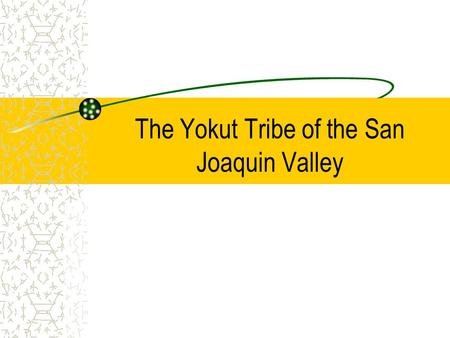 The Yokut Tribe of the San Joaquin Valley. Map The Yokuts lived in the San Joaquin Valley of California. Some of the Yokuts lived in the foothills of.