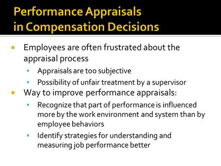  Employees are often frustrated about the appraisal process  Appraisals are too subjective  Possibility of unfair treatment by a supervisor  Way to.