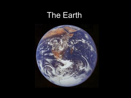 The Earth. The Earth from a global perspective Why is it the way it is, what makes it different or similar to other planets? Earth from space – first.