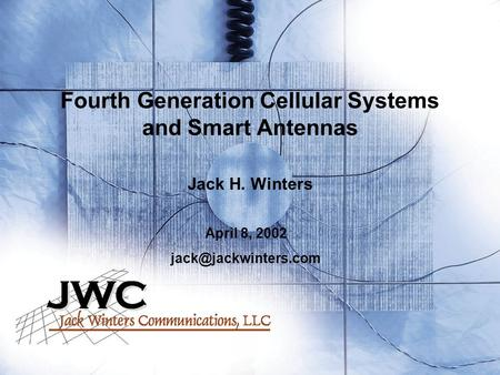 Fourth Generation Cellular Systems and Smart Antennas Jack H. Winters April 8, 2002