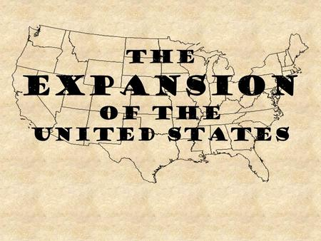 The Expansion of the United States. The United States we have studied is made up of just 13 colonies! You are going to learn how the land west of the.