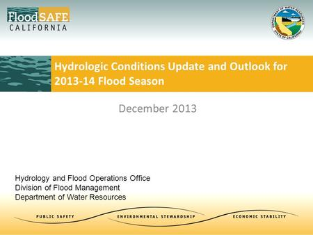 Hydrologic Conditions Update and Outlook for 2013-14 Flood Season December 2013 Hydrology and Flood Operations Office Division of Flood Management Department.