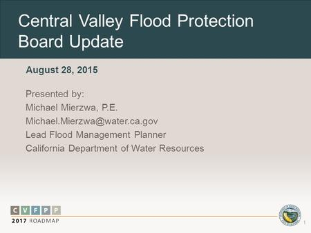 Central Valley Flood Protection Board Update Presented by: Michael Mierzwa, P.E. Lead Flood Management Planner California.