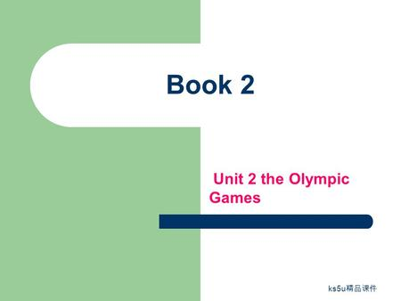 Ks5u 精品课件 Book 2 Unit 2 the Olympic Games. ks5u 精品课件 Unit 2 The Olympic Games.