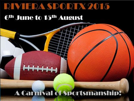 6 th June to 15 th August A Carnival of Sportsmanship!
