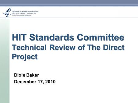HIT Standards Committee Technical Review of The Direct Project Dixie Baker December 17, 2010.