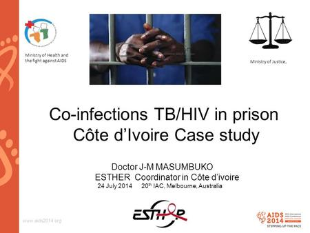 Www.aids2014.org Co-infections TB/HIV in prison Côte d'Ivoire Case study Doctor J-M MASUMBUKO ESTHER Coordinator in Côte d'ivoire 24 July 2014 20 th IAC,