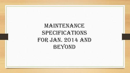 Maintenance Specifications For Jan. 2014 and beyond.