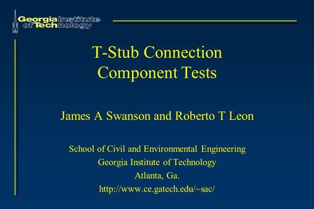 T-Stub Connection Component Tests James A Swanson and Roberto T Leon School of Civil and Environmental Engineering Georgia Institute of Technology Atlanta,