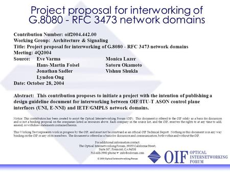 Contribution Number: oif2004.442.00 Working Group: Architecture & Signaling Title: Project proposal for interworking of G.8080 - RFC 3473 network domains.
