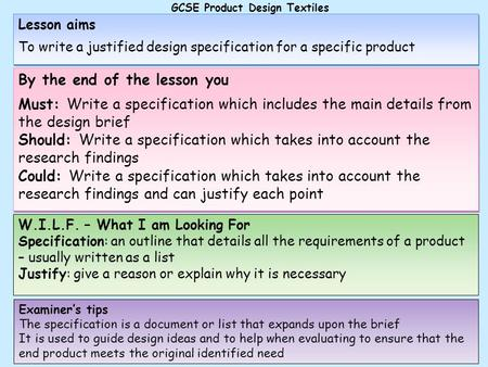 Lesson aims To write a justified design specification for a specific product Lesson aims To write a justified design specification for a specific product.