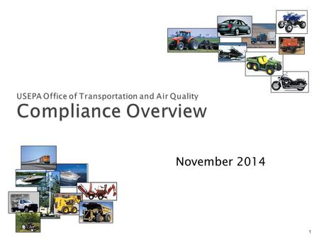 USEPA Office of Transportation and Air Quality Compliance Overview November 2014 1.
