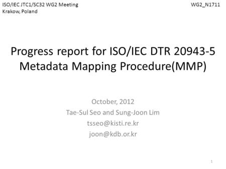 Progress report for ISO/IEC DTR 20943-5 Metadata Mapping Procedure(MMP) October, 2012 Tae-Sul Seo and Sung-Joon Lim  1.