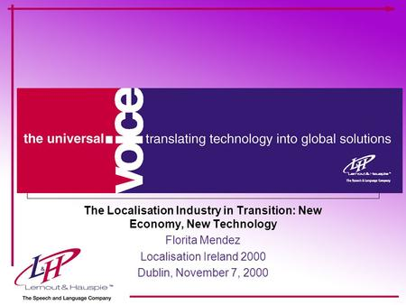 The Localisation Industry in Transition: New Economy, New Technology Florita Mendez Localisation Ireland 2000 Dublin, November 7, 2000.