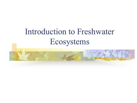 Introduction to Freshwater Ecosystems. Sec 1-1 Why Study Freshwater Ecosystems? Over 70% of the earth's surface is covered by water. Only 3% of the water.