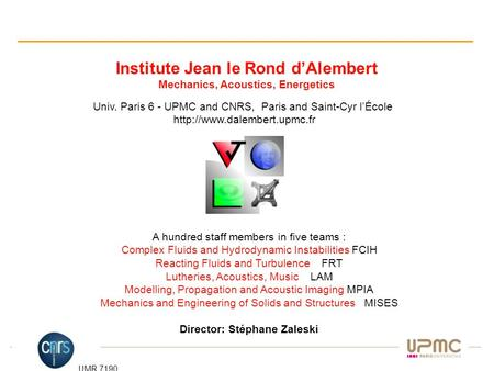 1 Institute Jean le Rond d'Alembert Mechanics, Acoustics, Energetics Univ. Paris 6 - UPMC and CNRS, Paris and Saint-Cyr l'École