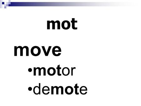 Mot move motor demote. lingu tongue linguini bilingual.