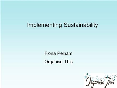 Implementing Sustainability Fiona Pelham Organise This.