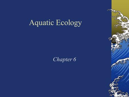 Aquatic Ecology Chapter 6. Coral Reefs What do coral reefs require? Answer – dissolved oxygen, light and nutrients What threatens coral reefs? (3) Chemical.