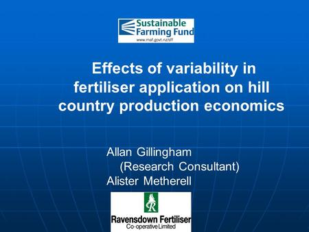 Effects of variability in fertiliser application on hill country production economics Allan Gillingham (Research Consultant) Alister Metherell.