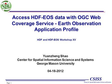 Page 1 CSISS Center for Spatial Information Science and Systems Access HDF-EOS data with OGC Web Coverage Service - Earth Observation Application Profile.