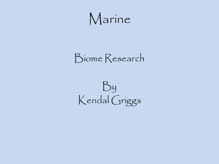 Marine Biome Research By Kendal Griggs. Marine Geography & Climate Location- Pacific, Atlantic, Indian, Arctic, and Southern. Description- Smaller ones,