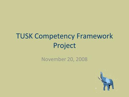 TUSK Competency Framework Project November 20, 2008.