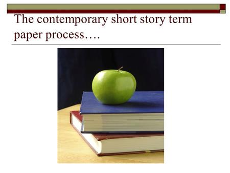The contemporary short story term paper process…..