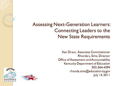 Assessing Next-Generation Learners: Connecting Leaders to the New State Requirements Ken Draut, Associate Commissioner Rhonda L. Sims, Director Office.