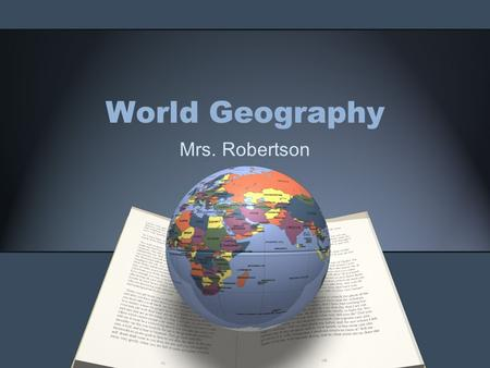 World Geography Mrs. Robertson. Starter: 8/26 What goals do you have for your FRESHMAN year of High School? How do you plan on accomplishing these goals?