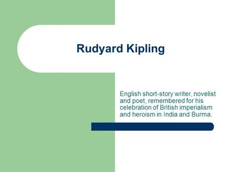 Rudyard Kipling English short-story writer, novelist and poet, remembered for his celebration of British imperialism and heroism in India and Burma.