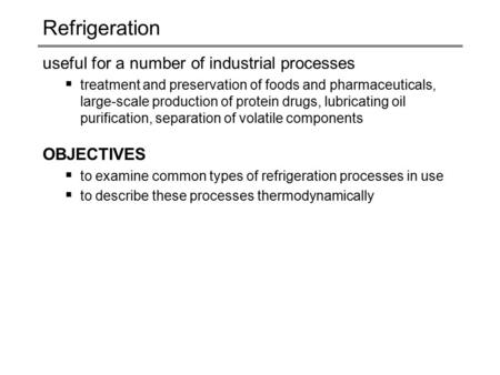 Refrigeration useful for a number of industrial processes  treatment and preservation of foods and pharmaceuticals, large-scale production of protein.