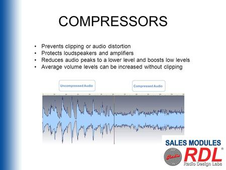 COMPRESSORS Prevents clipping or audio distortion Protects loudspeakers and amplifiers Reduces audio peaks to a lower level and boosts low levels Average.