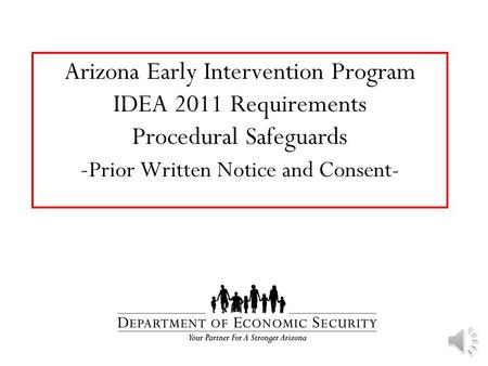 Arizona Early Intervention Program IDEA 2011 Requirements Procedural Safeguards - Prior Written Notice and Consent-