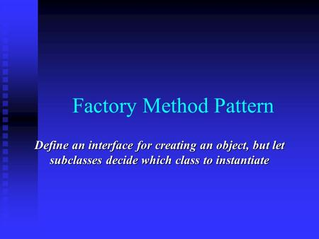 Define an interface for creating an object, but let subclasses decide which class to instantiate Factory Method Pattern.