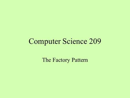 Computer Science 209 The Factory Pattern. Collections and Iterators List list1 = new ArrayList (); List list2 = new LinkedList (); Set set1 = new HashSet.
