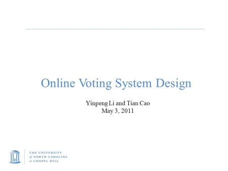 Title Carolina First Steering Committee October 9, 2010 Online Voting System Design Yinpeng Li and Tian Cao May 3, 2011.