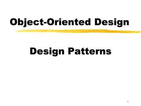 1 Design Patterns Object-Oriented Design. 2 Design Patterns 4Reuse of design knowledge and experience 4Common in many engineering disciplines 4Avoids.