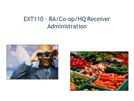 EXT110 - RA/Co-op/HQ Receiver Administration. 1.Fulfillment Process Overview 2.Organizational Structure 3.Maintain Co-op Organization 4.Maintain RA Organization.