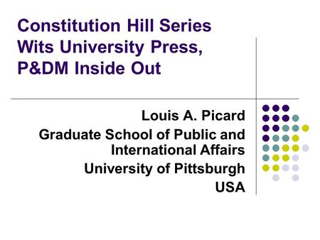 Constitution Hill Series Wits University Press, P&DM Inside Out Louis A. Picard Graduate School of Public and International Affairs University of Pittsburgh.