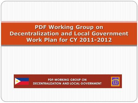 PDF Working Group on Decentralization and Local Government Work Plan for CY 2011-2012 PDF-WORKING GROUP ON DECENTRALIZATION AND LOCAL GOVERNMENT.
